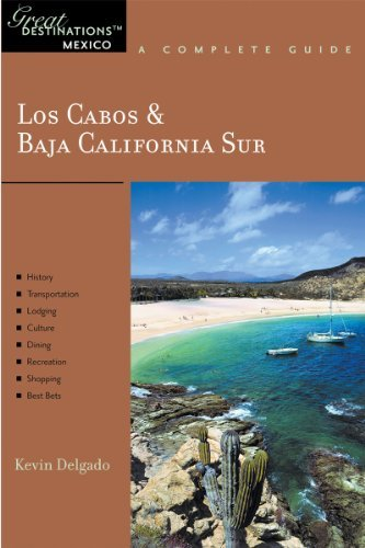 Los Cabos & Baja California Sur: Great Destinations Mexico: A Complete Guide (Explorer's Great Destinations)