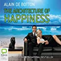 The Architecture of Happiness (       UNABRIDGED) by Alain de Botton Narrated by Nicholas Bell