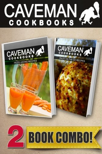 Paleo Juicing Recipes and Paleo On-The-Go Recipes: 2 Book Combo (Caveman Cookbooks ) by Angela Anottacelli