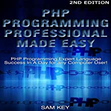 PHP Programming Professional Made Easy 2nd Edition: Expert PHP Programming Language Success in a Day for Any Computer User! (       UNABRIDGED) by Sam Key Narrated by Millian Quinteros