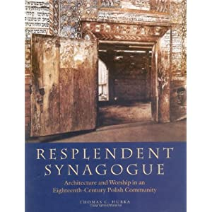 Resplendent Synagogue: Architecture and Worship in an Eighteenth-Century Polish Community (The Tauber Institute Series for the Stu