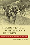 img - for Shadowing the White Man's Burden: U.S. Imperialism and the Problem of the Color Line (America and the Long 19th Century) book / textbook / text book