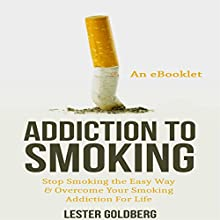 Stop Smoking: The Easy Way & Overcome Your Smoking Addiction for Life: Quit Smoking: Addiction to Smoking Series, Book 1 (       UNABRIDGED) by Lester Goldberg Narrated by Steve Chase