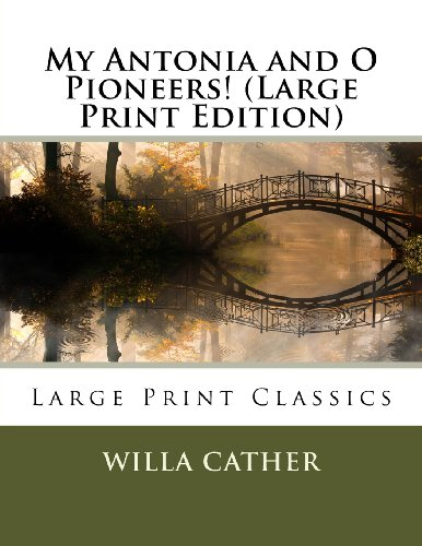 My Antonia and O Pioneers! (Large Print Edition)