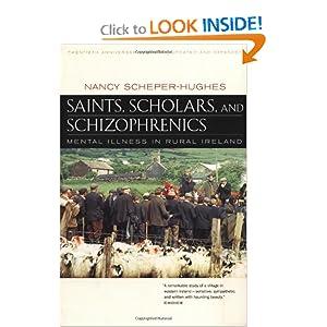 Saints, Scholars, and Schizophrenics: Mental Illness in Rural Ireland, Twentieth Anniversary Edition, Updated and Expanded Nancy Scheper-Hughes