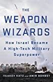 img - for The Weapon Wizards: How Israel Became a High-Tech Military Superpower book / textbook / text book