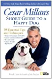 Cesar Millan's Short Guide to a Happy Dog: 98 Essential Tips and Techniques (1426212003) by Millan, Cesar