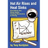 Hot Air Rises and Heat Sinks: Everything You Know About Cooling Electronics Is Wrong ~ Tony Kordyban