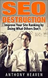 SEO Destruction: Improve Your Search Engine Optimization Ranking by Doing What Others Dont (Wordpress SEO, SEO 2014,SEO for Dummies,SEO for Beginners))