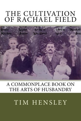 The Cultivation of Rachael Field: A Commonplace Book on the Arts of Husbandry PDF