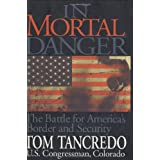 In Mortal Danger: The Battle for America's Border and Security ~ Thomas G. Tancredo