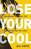 Lose Your Cool, Revised Edition: Discovering a Passion that Changes You and the World