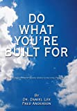 Do What You're Built For: A Self Development Guide Using Coaching Principles (1434337839) by Lee, Dr. Daniel