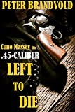 Search : .45-CALIBER LEFT TO DIE (.45 Caliber/Cuno Massey)