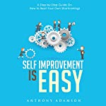 Self Improvement is Easy: A Step-by-Step Guide On How to Beat Your Own Shortcomings | Anthony Adamson