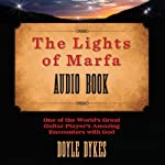 The Lights of Marfa: One of the World's Great Guitar Player's Amazing Encounters with God | Doyle Dykes