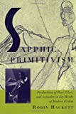 Sapphic Primitivism: Productions of Race, Class, and Sexuality in Key Works of Modern Fiction