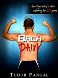 Back Pain: How I Got Rid of It After Suffering For 20 Years (Banishing Back Pain Book 1)