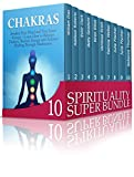 Spirituality Super Bundle: The Ultimate Guide to Spiritual Awakening (chakras for beginners, tai chi, how to see auras)