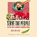 Serve the People: A Stir-Fried Journey Through China (       UNABRIDGED) by Jen Lin-Liu Narrated by Emily Zeller