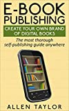 E-book Publishing: Create Your Own Brand of Digital Books: The most thorough self-publishing guide anywhere (English Edition)