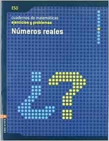 Matemáticas, números reales, ESO. Cuaderno de ejercicios y problemas