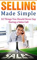 Selling Made Simple - 32 Things You Should Never Say During a Sales Call (English Edition)
