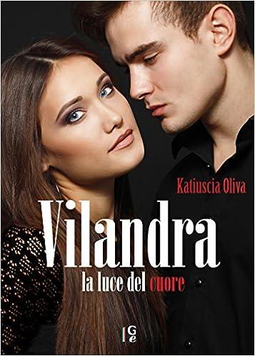 Katiuscia Oliva - Vilandra: la luce del cuore (2014)