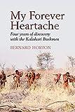 My Forever Heartache - Four Years of Discovery with the Kalahari Bushmen (9135) by Bernard Horton (2014-04-22)