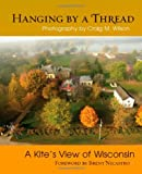 img - for Hanging by a Thread: A Kite s View of Wisconsin book / textbook / text book