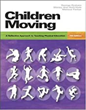 Children Moving A Reflective Approach to Teaching Physical Education with Movement by George Graham