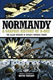 Normandy: A Graphic History of D-Day, The Allied Invasion of Hitlers Fortress Europe (Zenith Graphic Histories)
