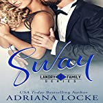 Sway: Landry Family Series, Book 1 | Adriana Locke