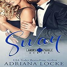 Sway: Landry Family Series, Book 1 Audiobook by Adriana Locke Narrated by Kai Kennicott, Wen Ross