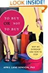 To Buy or Not to Buy: Why We Overshop...