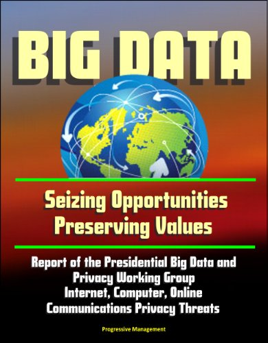 Big Data: Seizing Opportunities, Preserving Values - Report Of The Presidential Big Data And Privacy Working Group, Internet, Computer, Online Communications Privacy Threats