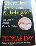 Where Have You Gone, Michelangelo: The Loss of Soul in Catholic Culture
