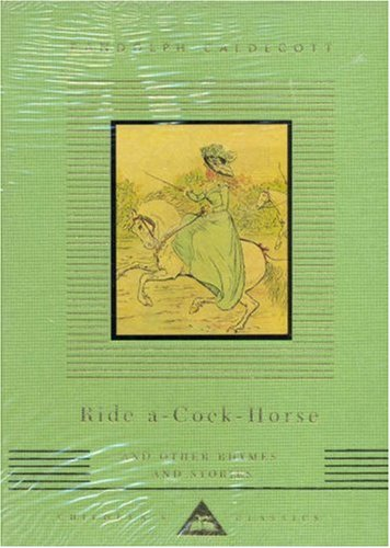 Ride a Cock Horse and Other Rhymes and Stories (Everyman's Library Children's Classics)