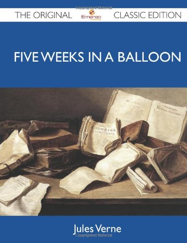 Five Weeks In A Balloon - The Original Classic Edition