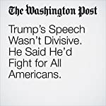 Trump's Speech Wasn't Divisive. He Said He'd Fight for All Americans. | Marc A. Thiessen