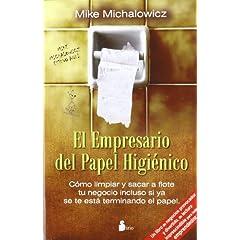 Mike Michalowicz – El empresario del papel higiénico. Cómo limpiar y sacar a flote tu negocio incluso si ya se te está terminando el papel