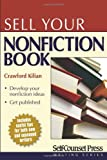 Sell Your Nonfiction Book (Self-Counsel Writing Series) (1551808536) by Kilian, Crawford