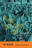 At the Jazz Band Ball: Sixty Years on the Jazz Scene (0520269810) by Hentoff, Nat