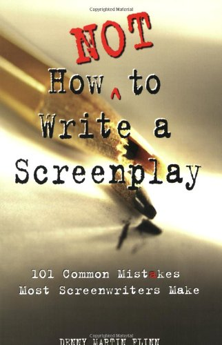 How Not to Write a Screenplay: 101 Common Mistakes Most...