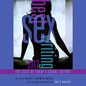 Best Sex Writing 2012: The State of Today's Sexual Culture | [Susie Bright (editor), Rachel Kramer Bussel (editor)]