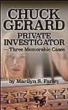 CHUCK GERARD PRIVATE INVESTIGATOR - Three Memorable Cases