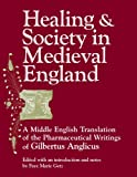 Healing and Society in Medieval England: A Middle English Translation of the Pharmaceutical Writings of Gilbertus Anglicus (History of Science and ... in the History of Science and Medicin)