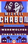 Werewolves in Their Youth: Stories by Michael Chabon cover image