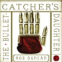 The Bullet-Catcher's Daughter (       UNABRIDGED) by Rod Duncan Narrated by Gemma Whelan