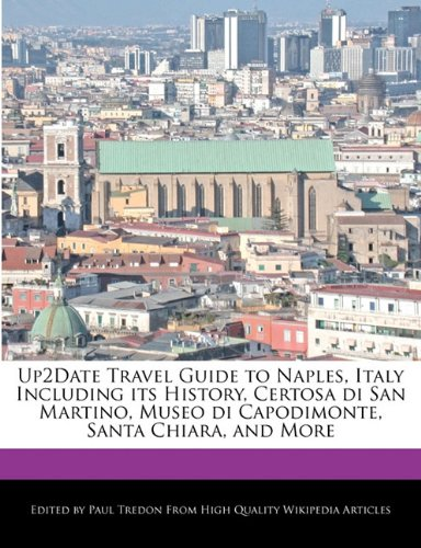 Up2Date Travel Guide to Naples, Italy Including its History, Certosa di San Martino, Museo di Capodimonte, Santa Chiara, and More
